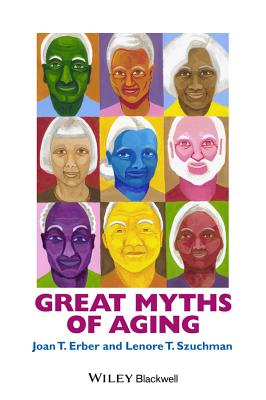 Great Myths of Aging By Erber, Joan T./ Szuchman, Lenore T.